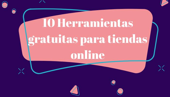 ▶️[10 Herramientas gratuitas que toda tienda online debe conocer]