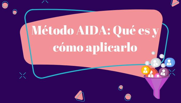 Método AIDA: qué es y ejemplos para aplicarlo