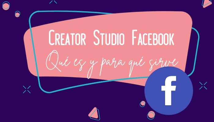 Creator Studio Facebook – Qué es y para qué sirve